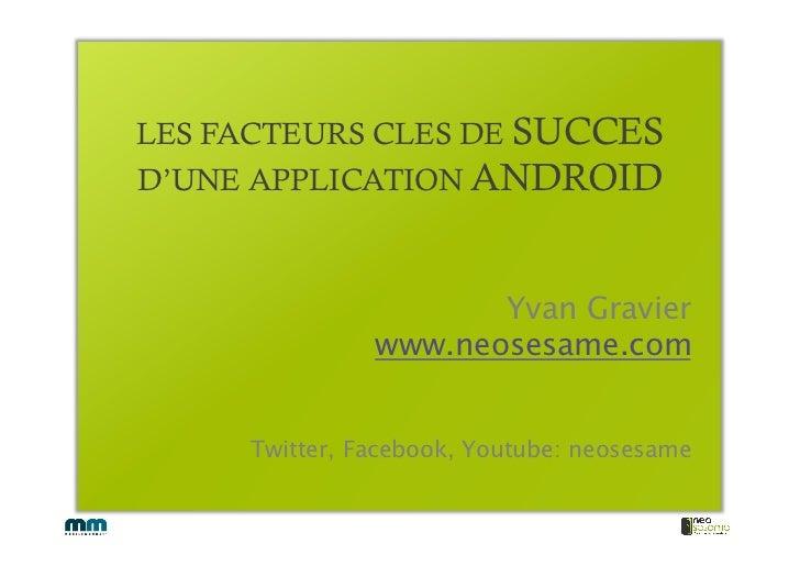 LES FACTEURS CLES DE SUCCESD'UNE APPLICATION ANDROID                      Yvan Gravier               www.neosesame.com    ...