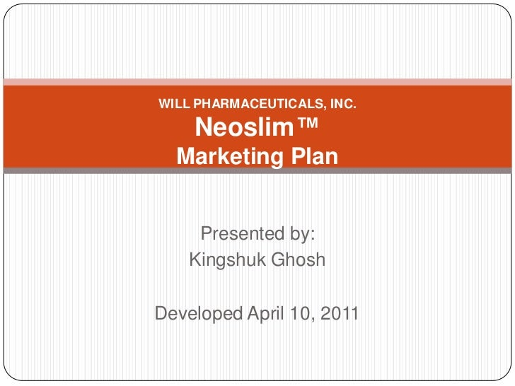 WILL PHARMACEUTICALS, INC.Neoslim™Marketing Plan<br />Presented by:<br />KingshukGhosh<br />Developed April 10, 2011<br />