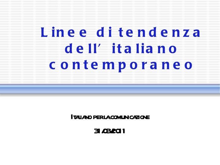 Linee di tendenza dell'italiano contemporaneo Italiano per la comunicazione 31/03/2011