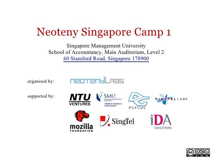 Neoteny Singapore Camp 1                  Singapore Management University           School of Accountancy, Main Auditorium...