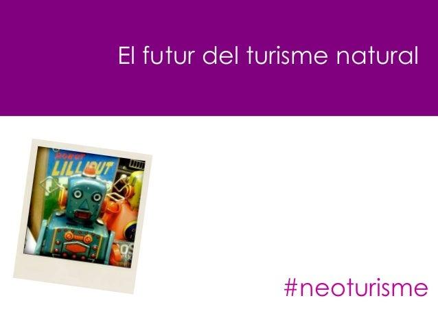 El futur del turisme natural               #neoturisme