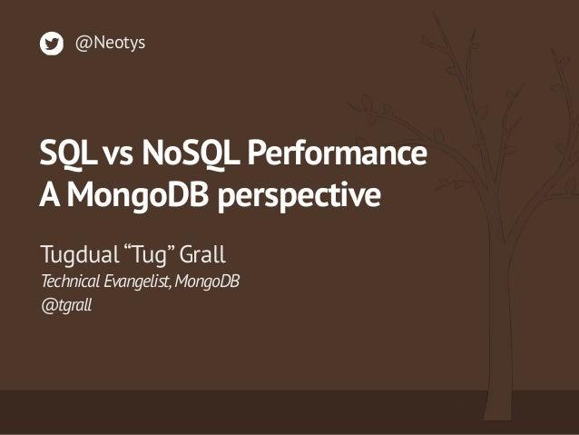 """Technical Evangelist,MongoDB @tgrall Tugdual """"Tug"""" Grall @Neotys SQLvs NoSQL Performance A MongoDB perspective"""