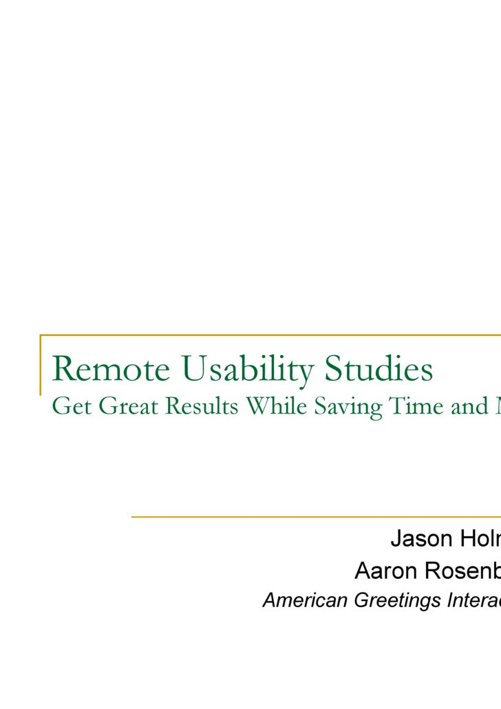 Remote Usability Studies Get Great Results While Saving Time and Money Jason Holmes Aaron Rosenberg American Greetings Int...