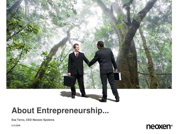 About Entrepreneurship... Esa Tervo, CEO Neoxen Systems  6.10.2009