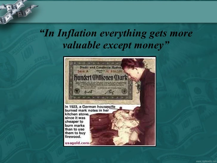 """ In Inflation everything gets more valuable except money"""