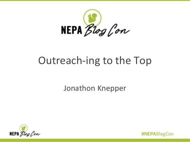 Outreach-ing to the Top Jonathon Knepper  #NEPABlogCon