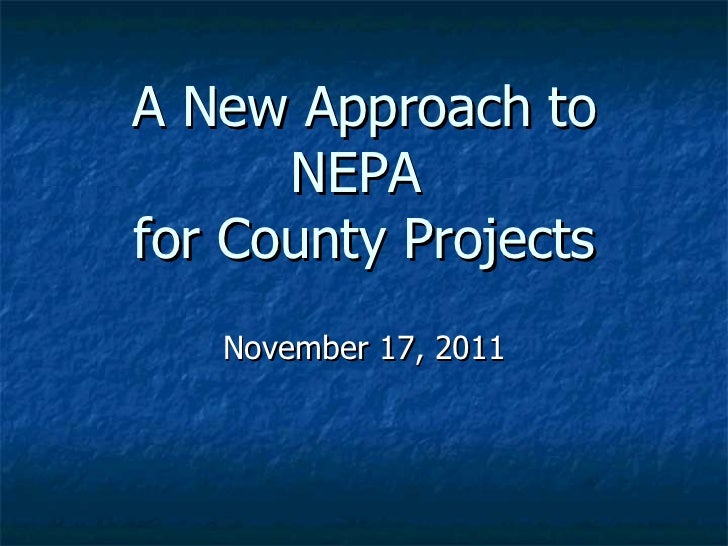 A New Approach to NEPA  for County Projects November 17, 2011