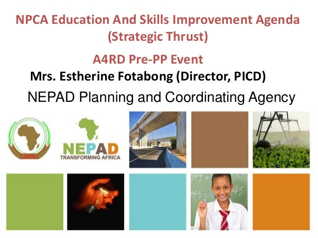 NPCA Education And Skills Improvement Agenda (Strategic Thrust) NEPAD Planning and Coordinating Agency A4RD Pre-PP Event M...