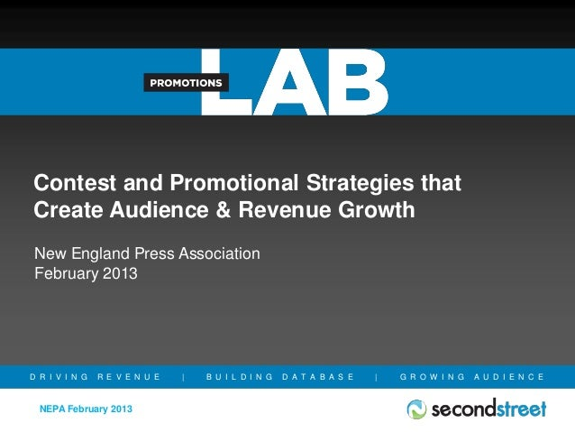 Contest and Promotional Strategies thatCreate Audience & Revenue Growth New England Press Association February 2013D R I V...