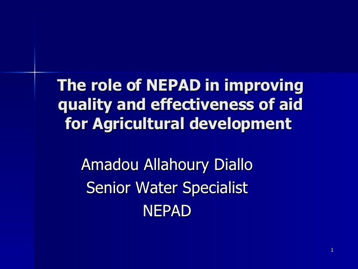 The role of NEPAD in improving quality and effectiveness of aid for Agricultural development  Amadou Allahoury Diallo Seni...