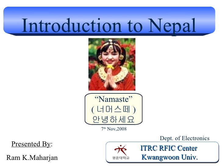 "Introduction to Nepal ITRC RFIC Center Kwangwoon Univ. Presented By : Ram K.Maharjan Dept. of Electronics 7 th  Nov,2008 ""..."