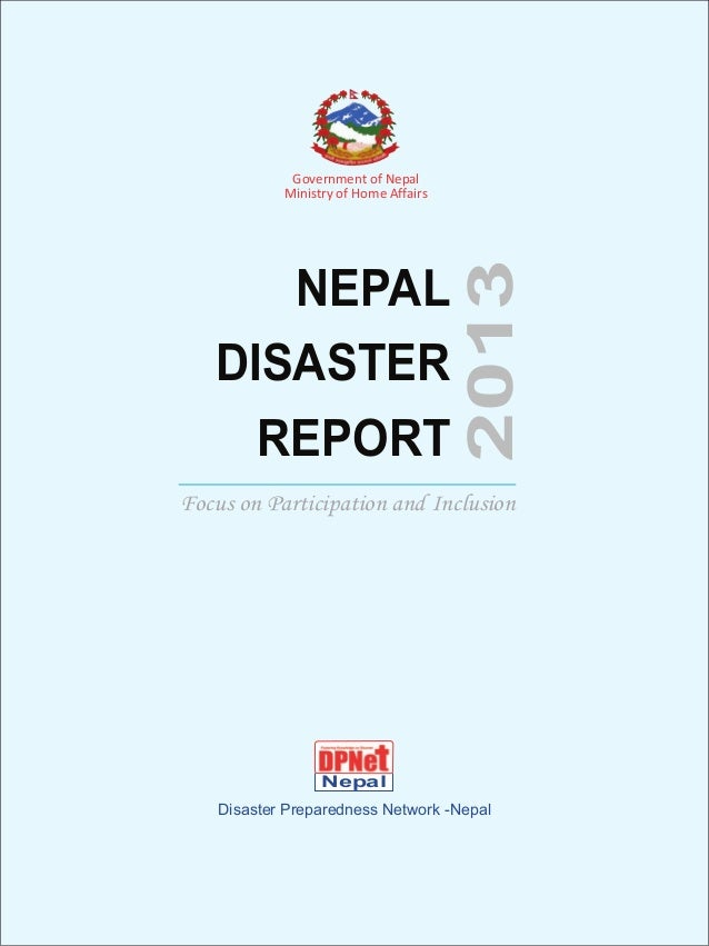 NEPAL DISASTER REPORT  2013  Government of Nepal Ministry of Home Affairs  Focus on Participation and Inclusion  Nepal Dis...