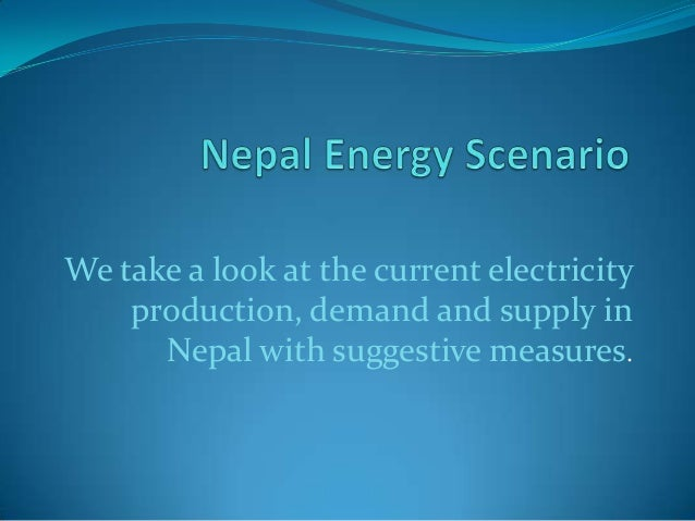We take a look at the current electricity production, demand and supply in Nepal with suggestive measures.