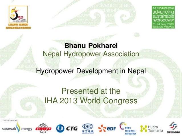 Bhanu PokharelNepal Hydropower AssociationHydropower Development in NepalPresented at theIHA 2013 World Congress