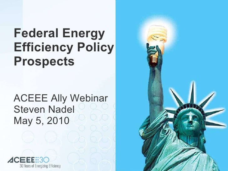 Federal Energy  Efficiency Policy  Prospects ACEEE Ally Webinar Steven Nadel May 5, 2010