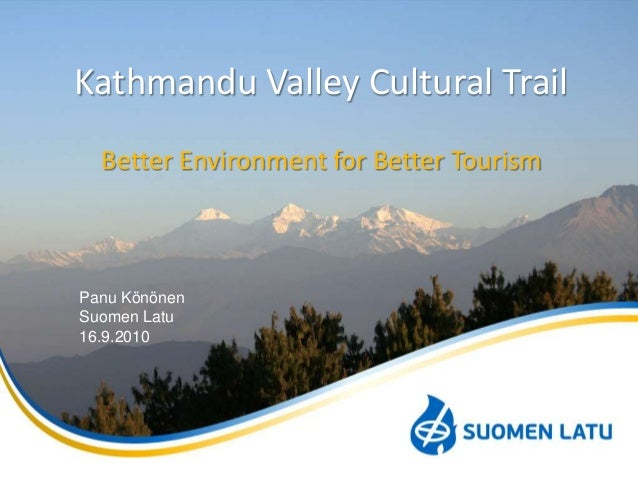 Kathmandu Valley Cultural Trail Better Environment for Better Tourism Panu Könönen Suomen Latu 16.9.2010