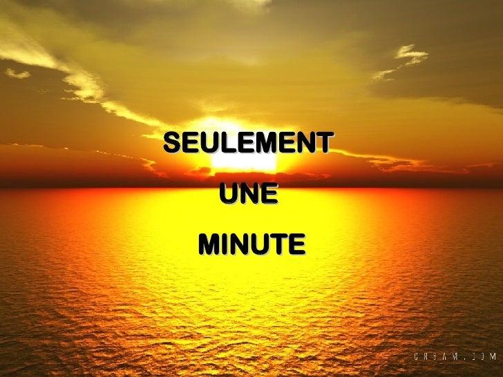 SEULEMENT  UNE  MINUTE