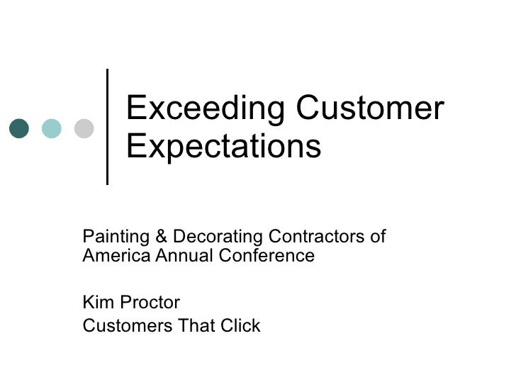 Exceeding Customer      Expectations  Painting & Decorating Contractors of America Annual Conference  Kim Proctor Customer...