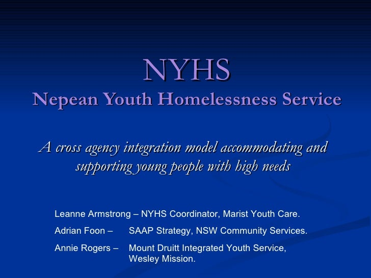 NYHS Nepean Youth Homelessness Service A cross agency integration model accommodating and supporting young people with hig...