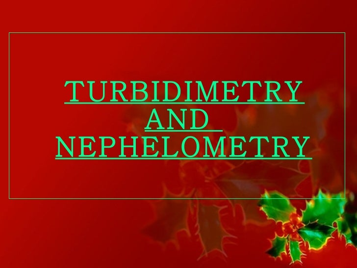Nephlometry &  turbidimetry