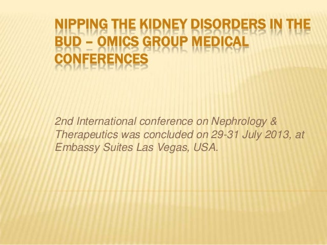 NIPPING THE KIDNEY DISORDERS IN THE BUD – OMICS GROUP MEDICAL CONFERENCES 2nd International conference on Nephrology & The...