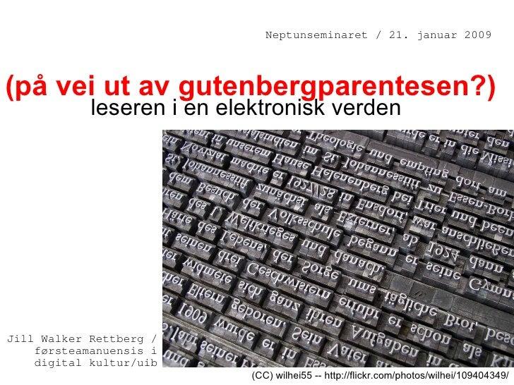 (på vei ut av gutenbergparentesen?) leseren i en elektronisk verden Jill Walker Rettberg /førsteamanuensis i digital kultu...