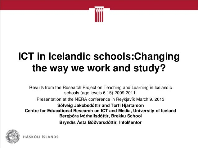 ICT in Icelandic schools:Changingthe way we work and study?Results from the Research Project on Teaching and Learning in I...