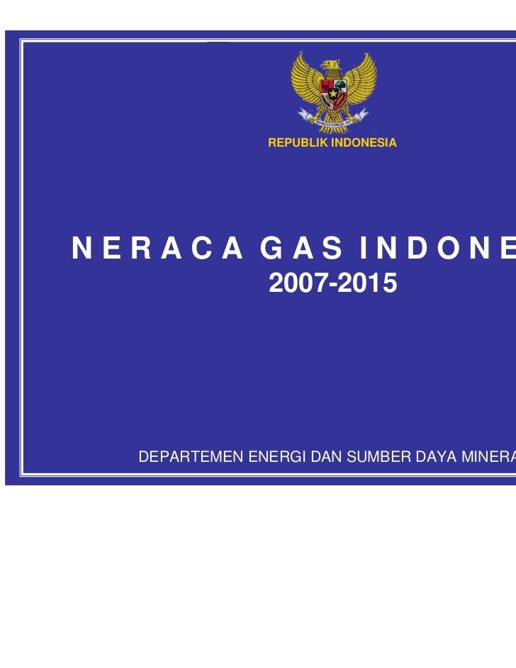 REPUBLIK INDONESIANERACA GAS INDONESIA               2007-2015  DEPARTEMEN ENERGI DAN SUMBER DAYA MINERAL