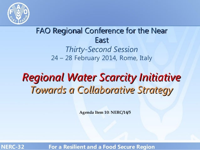 FAO Regional Conference for the Near East Thirty-Second Session 24 – 28 February 2014, Rome, Italy  Regional Water Scarcit...