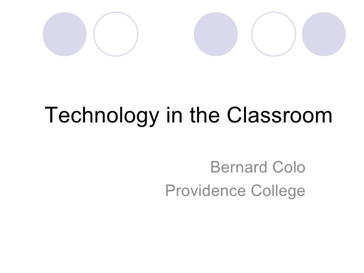 Technology in the Classroom Bernard Colo Providence College