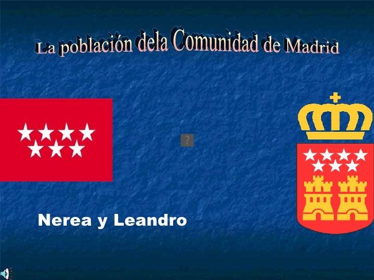 Nerea y Leandro La población dela Comunidad de Madrid