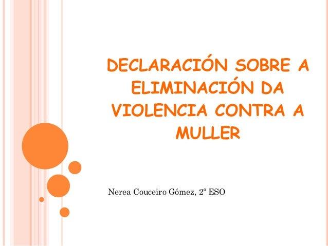 DECLARACIÓN SOBRE A ELIMINACIÓN DA VIOLENCIA CONTRA A MULLER  Nerea Couceiro Gómez, 2º ESO