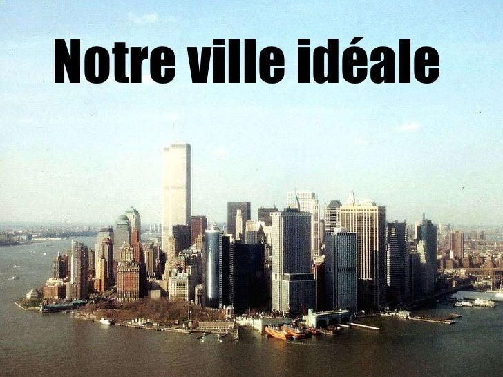 Notre ville idéale