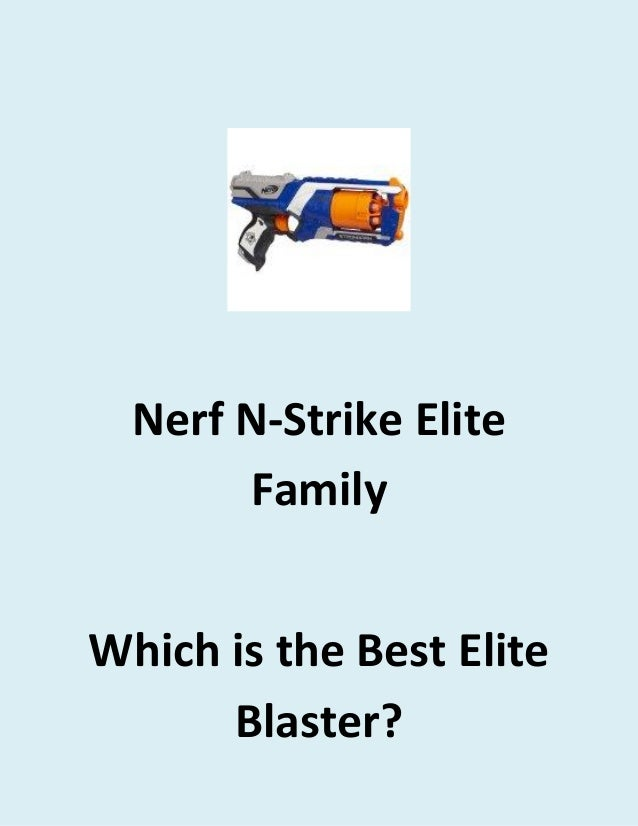 Nerf N-Strike Elite Family of Blasters- Which is Best?