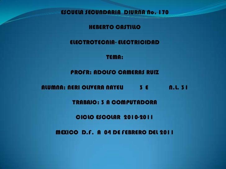ESCUELA SECUNDARIA  DIURNA No. 170  <br />HEBERTO CASTILLO <br />ELECTROTECNIA- ELECTRICIDAD<br />TEMA: <br />PROFR: ADOLF...