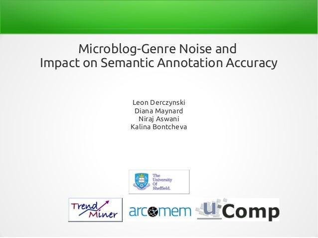 Microblog-Genre Noise andImpact on Semantic Annotation AccuracyLeon DerczynskiDiana MaynardNiraj AswaniKalina Bontcheva
