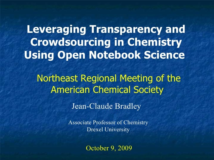 Leveraging Transparency and Crowdsourcing in Chemistry Using Open Notebook Science   Jean-Claude Bradley October 9, 2009 N...