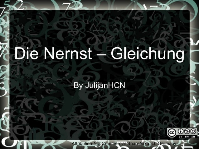 Die Nernst – Gleichung       By JulijanHCN       Attribution-NonCommercial-ShareAlike 3.0 Germany
