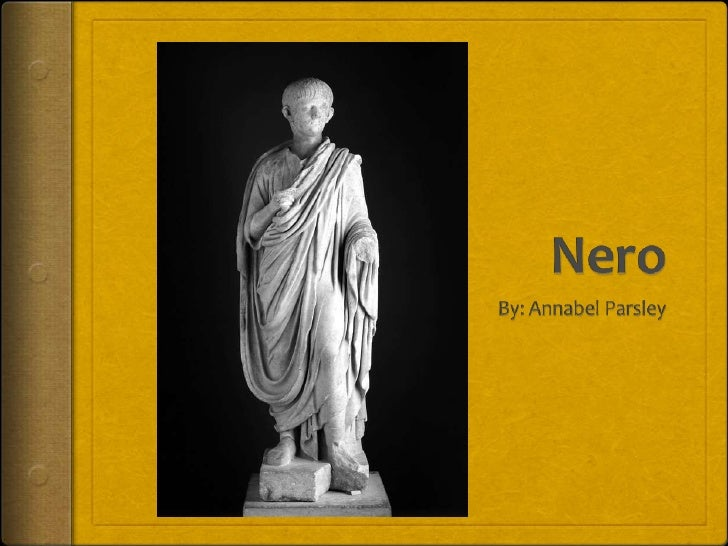 Who Was He? Nero was an emperor who  reigned 54-68 AD Nero was fair-haired, with  weak blue eyes, a fat neck,  a pot bel...