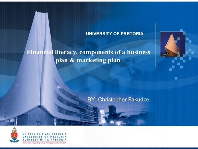 UNIVERSITY OF PRETORIA    Financial literacy, components of a business              plan & marketing plan                ...