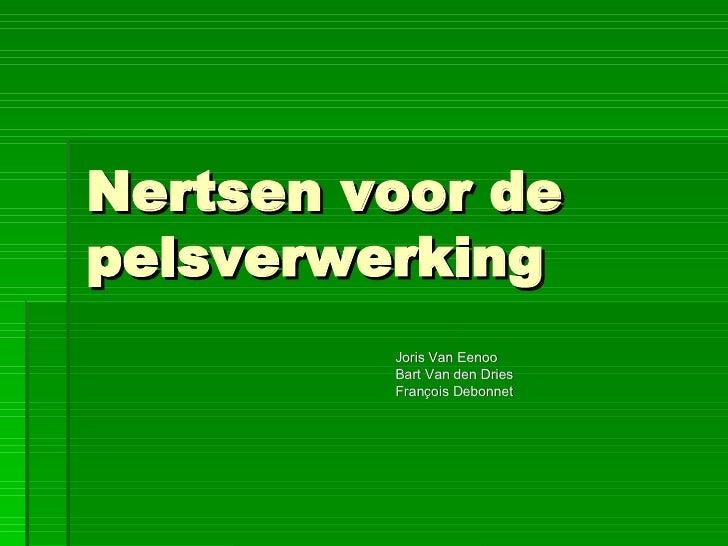 Nertsen voor de pelsverwerking Joris Van Eenoo Bart Van den Dries François Debonnet