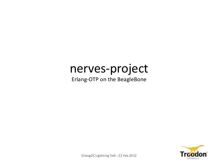nerves-projectErlang-OTP on the BeagleBone   ErlangDC Lightning Talk - 22 Feb 2012