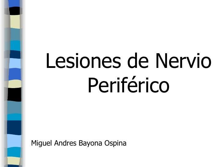Lesiones de Nervio Periférico Miguel Andres Bayona Ospina
