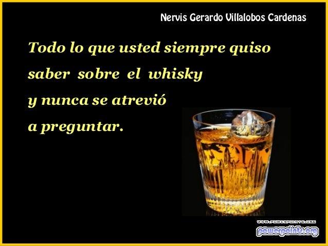Nervis gerardo villalobos cardenas. el whisky
