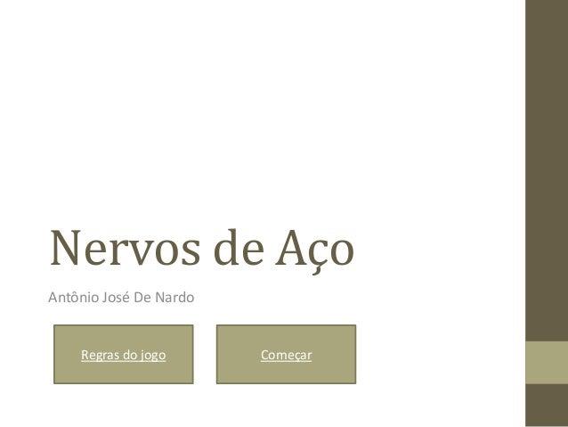 Nervos de Aço Antônio José De Nardo Regras do jogo Começar