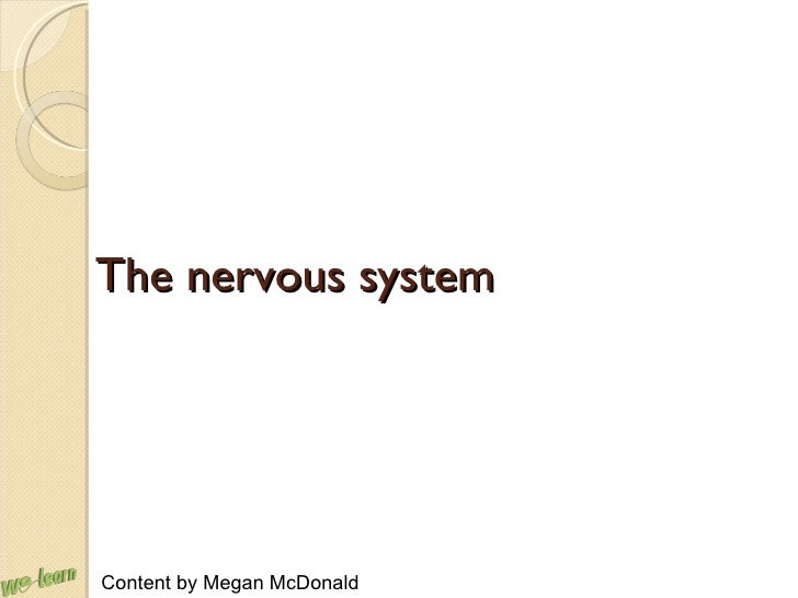 The nervous system Content by Megan McDonald
