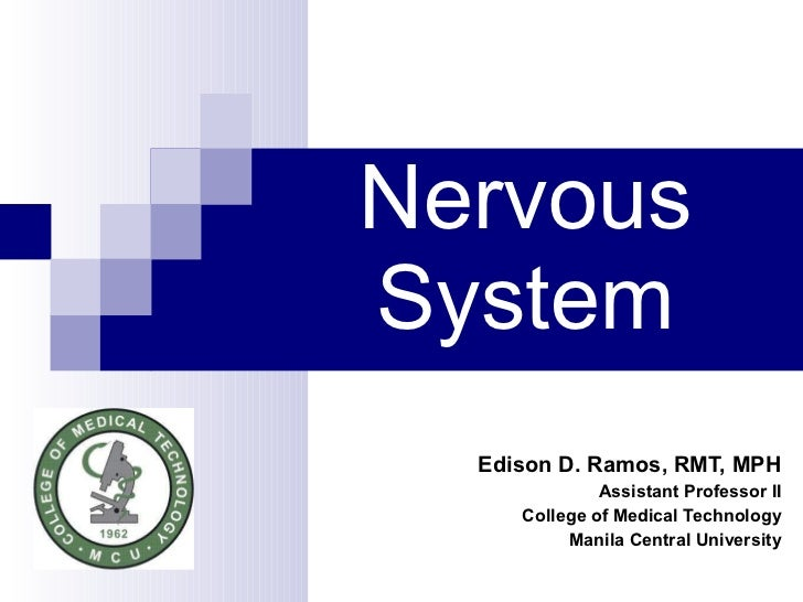 Nervous System Edison D. Ramos, RMT, MPH Assistant Professor II College of Medical Technology Manila Central University