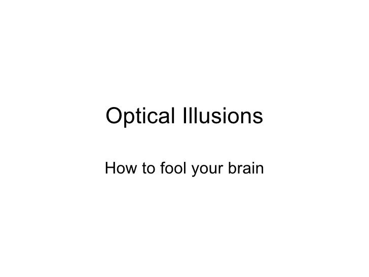 Optical Illusions How to fool your brain
