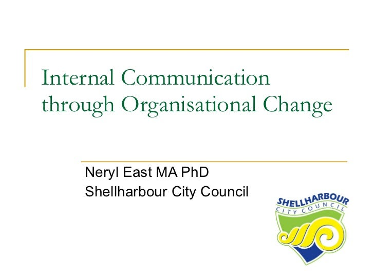Internal Communication through Organisational Change Neryl East MA PhD Shellharbour City Council