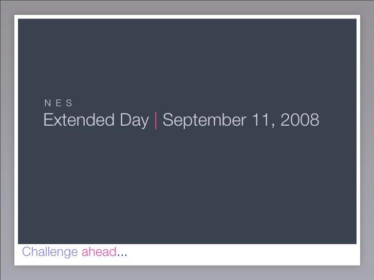 N E S     Extended Day | September 11, 2008     Challenge ahead...